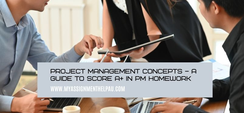 Project Management Concepts – A Guide to score A+ in PM Homework