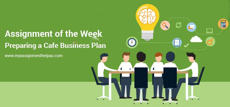 Assignment of the Week – Preparing a Cafe Business Plan