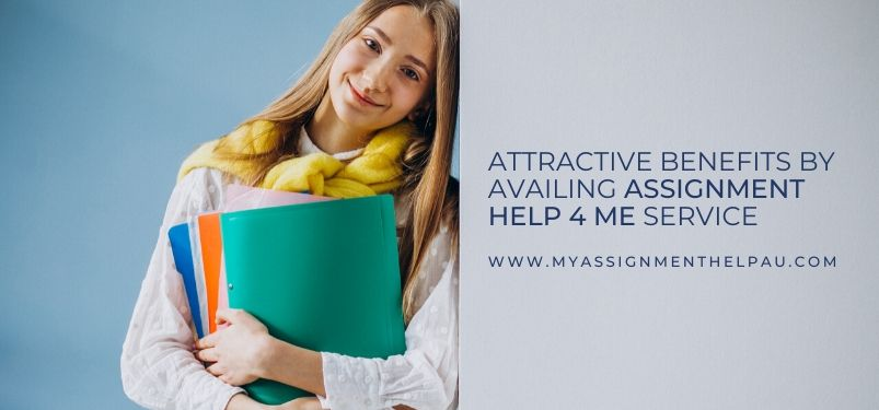 Attractive Benefits By Availing Assignment Help 4 Me Service