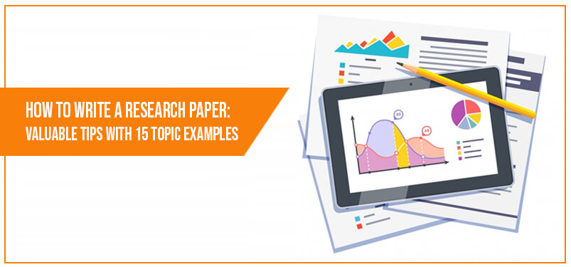 How to Write a Research Paper: Valuable Tips with 15 Topic Examples