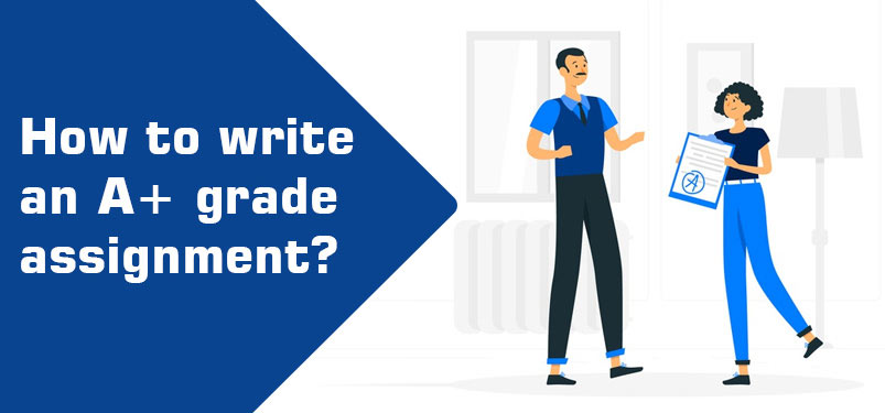 How To Write An A+ Grade Assignment?