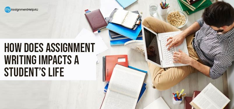 How Does Assignment Writing Impacts A Student's Life?