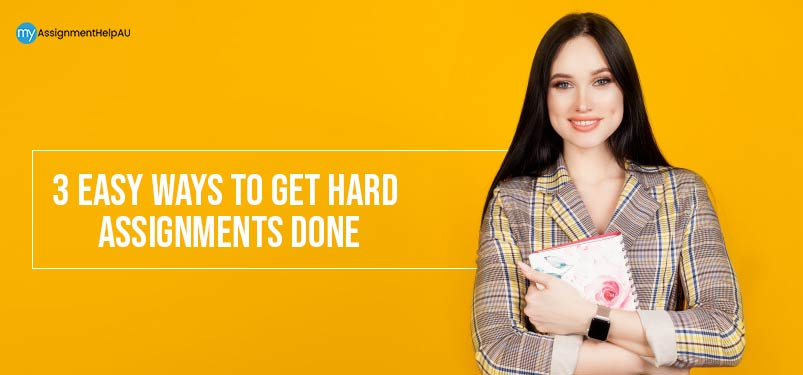 3 Easy Ways To Get Hard Assignments Done