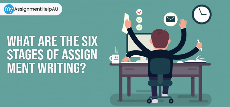 What Are The Six Stages Of Assignment Writing?
