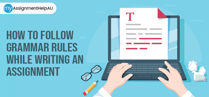 How to Follow Grammar Rules While Writing an Assignment