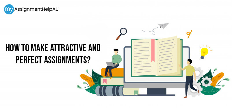 How to Make Attractive and Perfect Assignments?