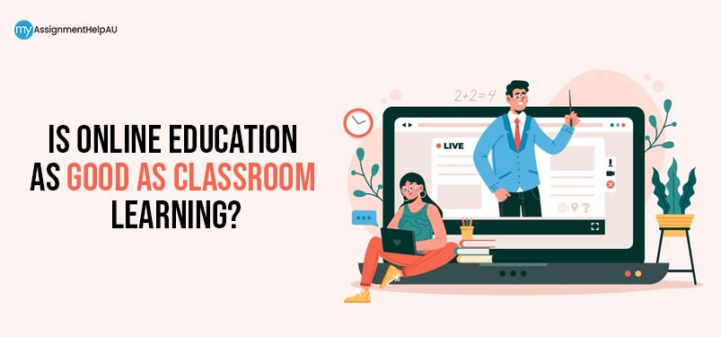 Is Online Education As Good As Classroom Learning?