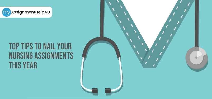 Top Tips To Nail Your Nursing Assignments This Year