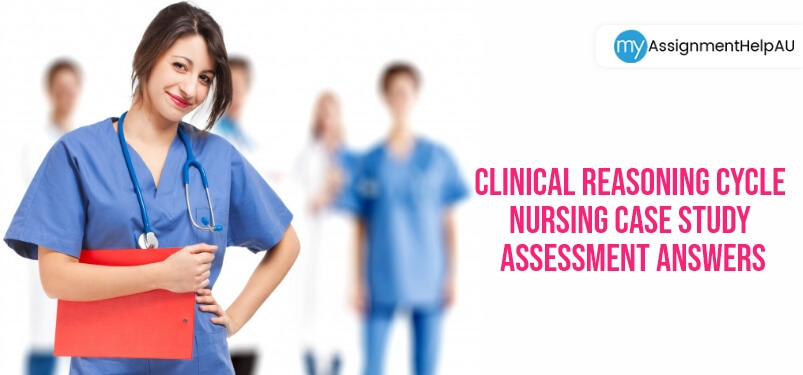 Clinical Reasoning Cycle Nursing Case Study Assessment Answers