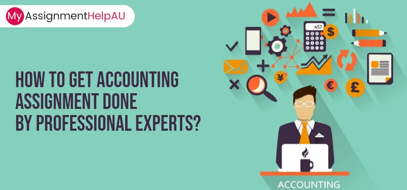 How to Get Accounting Assignment Done by Professional Experts?