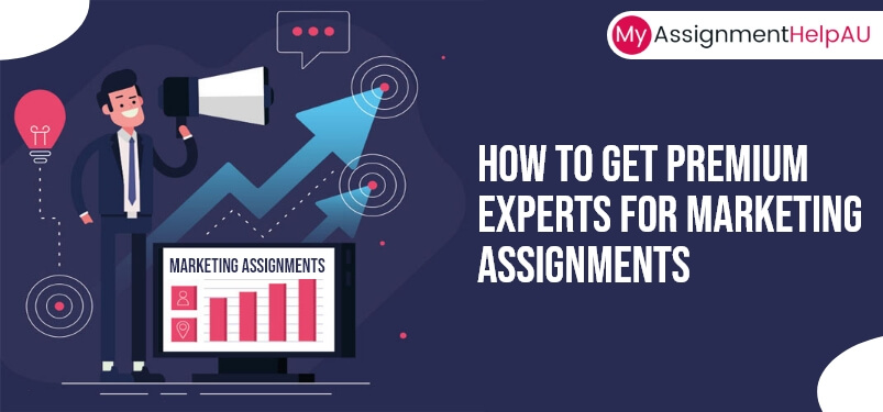 How to Get Premium Experts for Marketing Assignments?