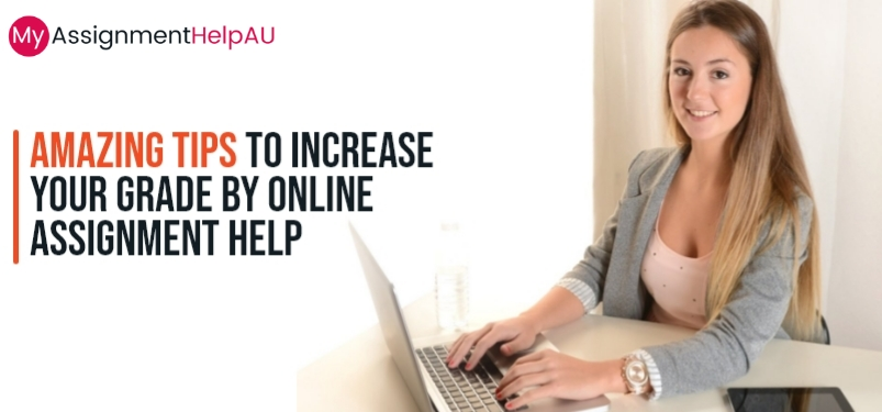 Amazing Tips to Increase Your Grade by Online Assignment Help
