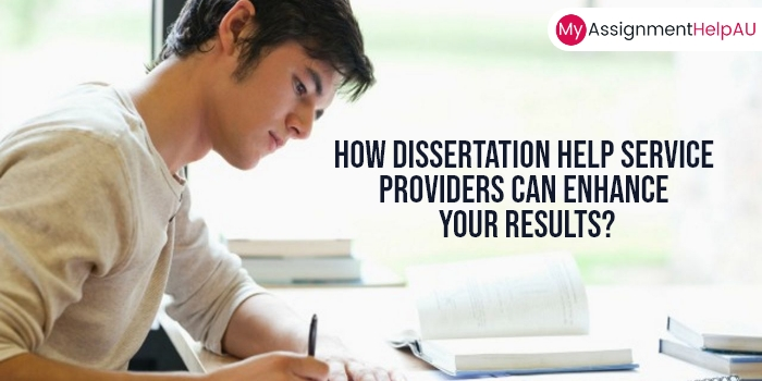 How Dissertation Help Service Providers Can Enhance Your Results?