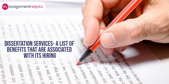 Dissertation Services- A List of Benefits That Are Associated with Its Hiring