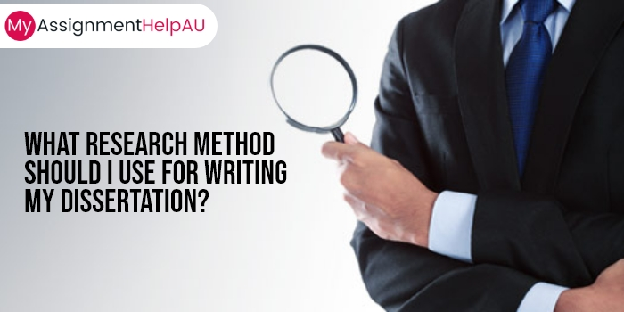 What Research Method Should I Use for Writing My Dissertation?