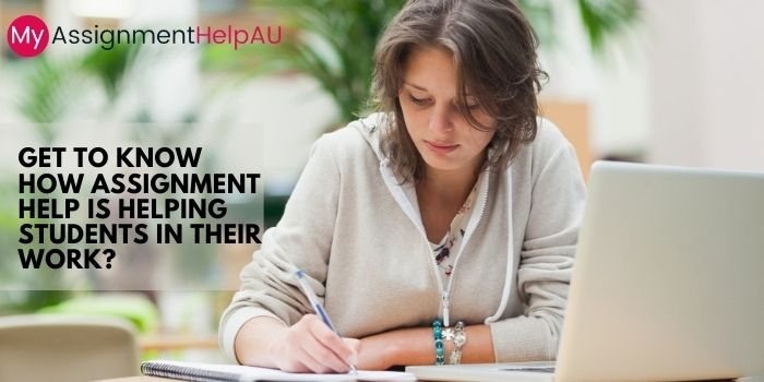 Get to Know How Assignment Help is Helping Students in Their Work