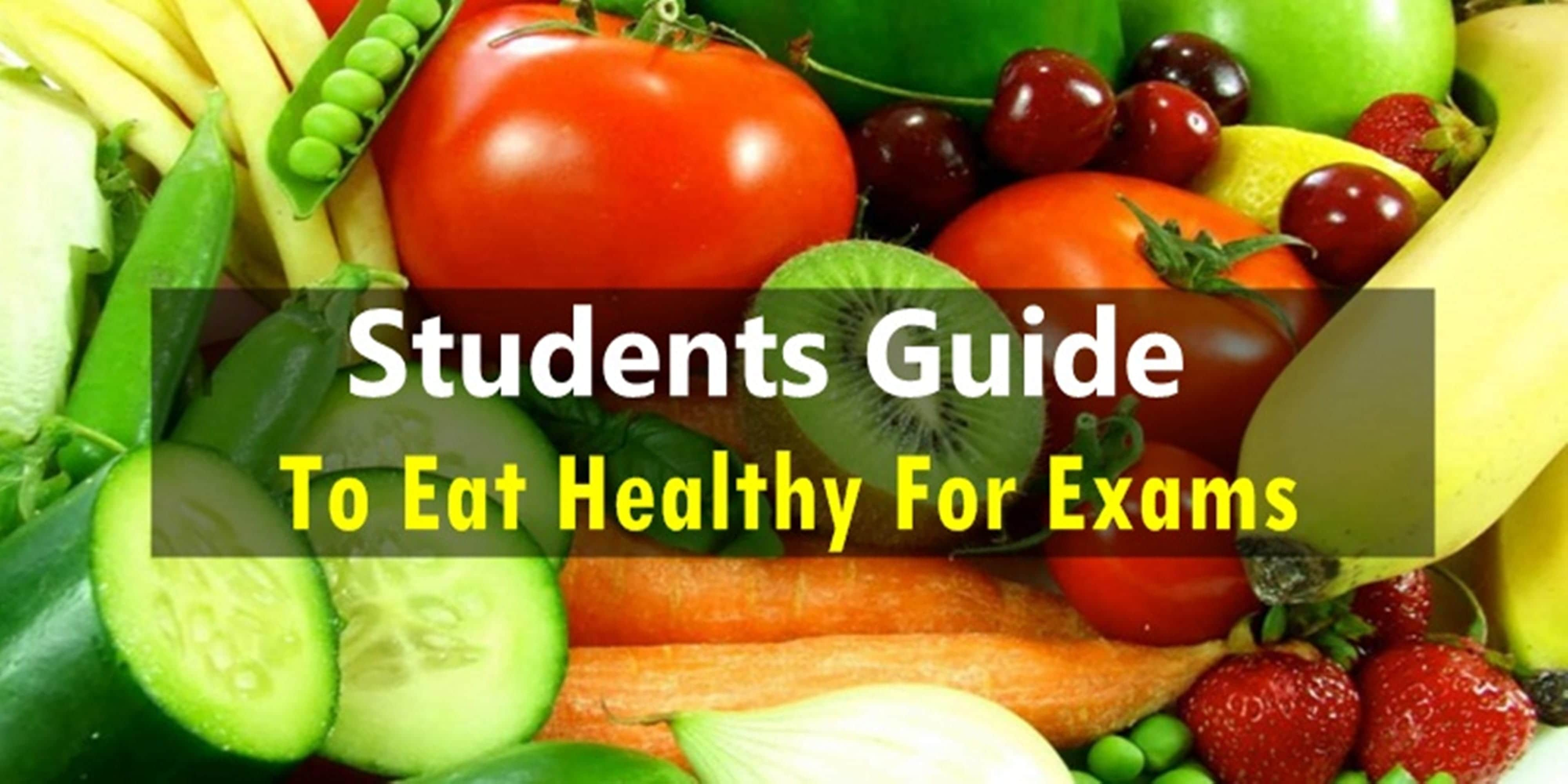 Students Guide To Eat Healthy For Exams