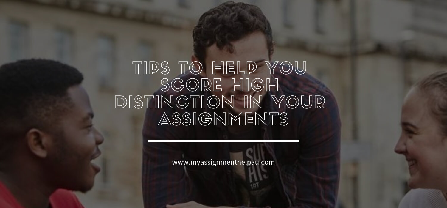 Tips To Help You Score High Distinction In Your Assignments