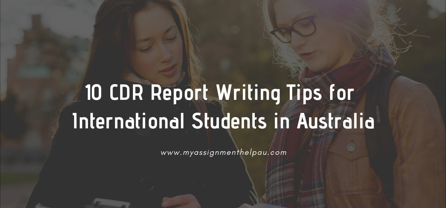 10 CDR Report Writing Tips for International Students in Australia