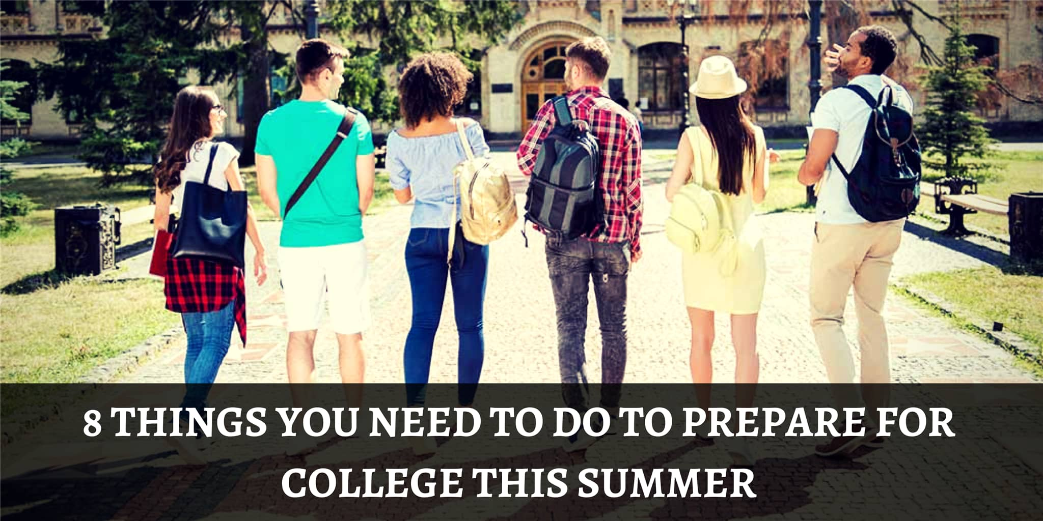 8 Things you Need to do to Prepare for College This Summer