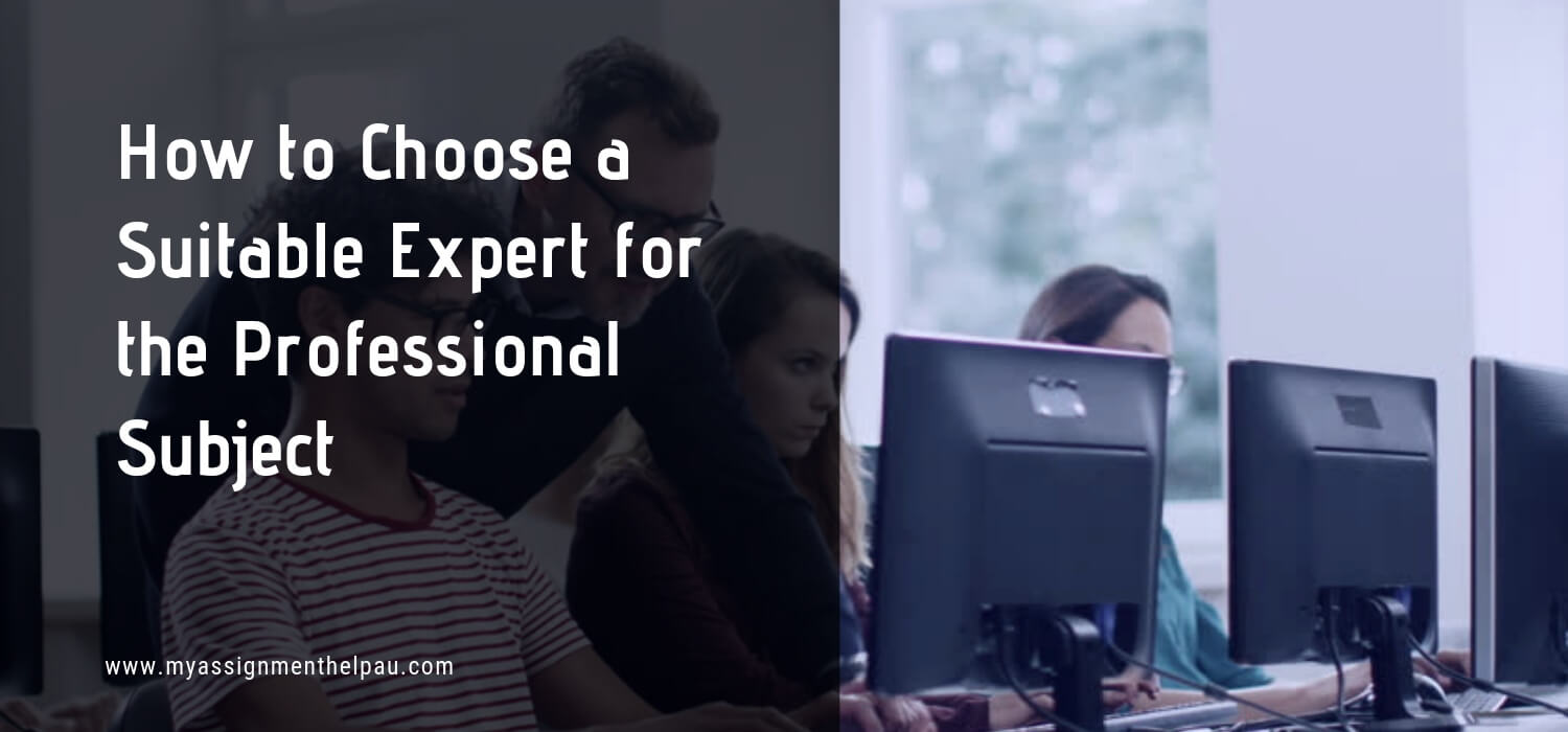 How to Choose a Suitable Expert for the Professional Subject