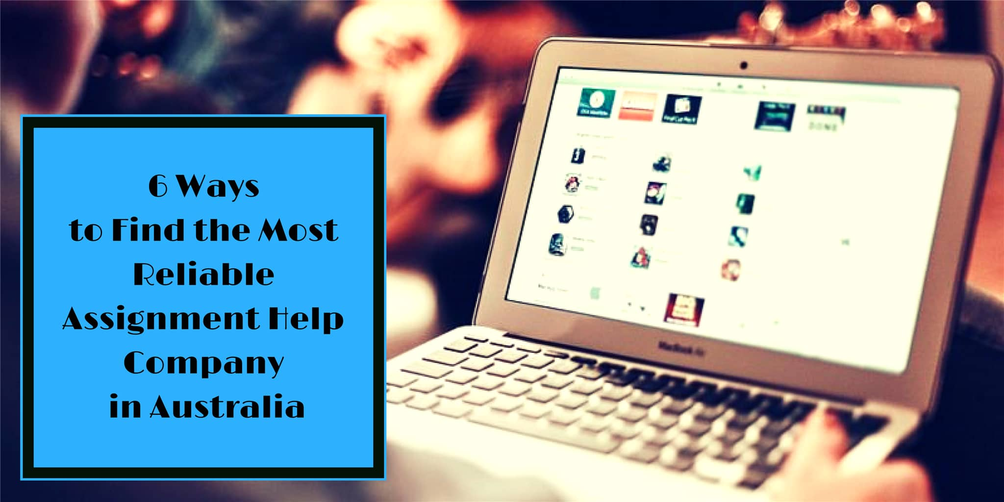 6 Ways to Find the Most Reliable Assignment Help Company in Australia