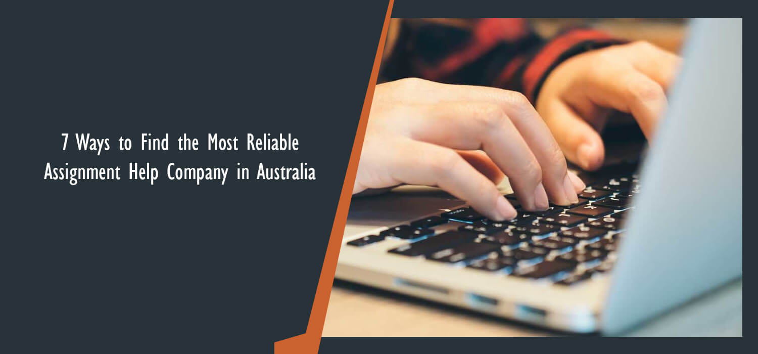 7 Ways to Find the Most Reliable Assignment Help Company in Australia