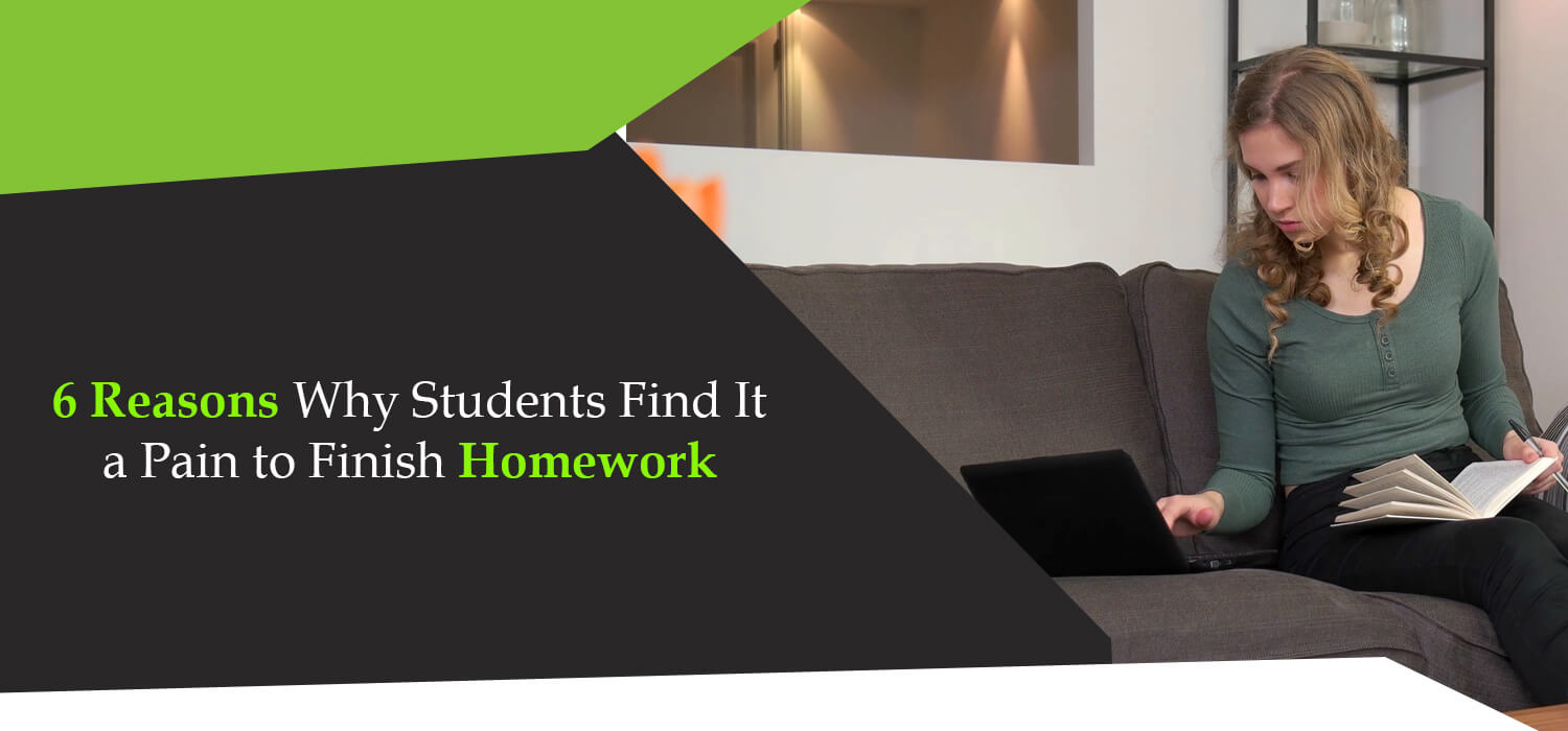 6 Reasons Why Students Find It a Pain to Finish Homework