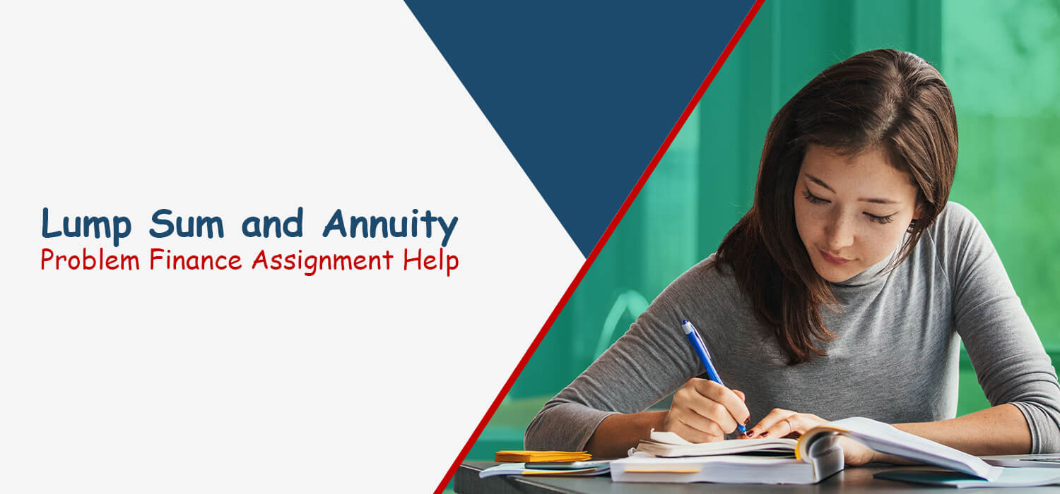 Lump Sum and Annuity Problem Finance Assignment Help