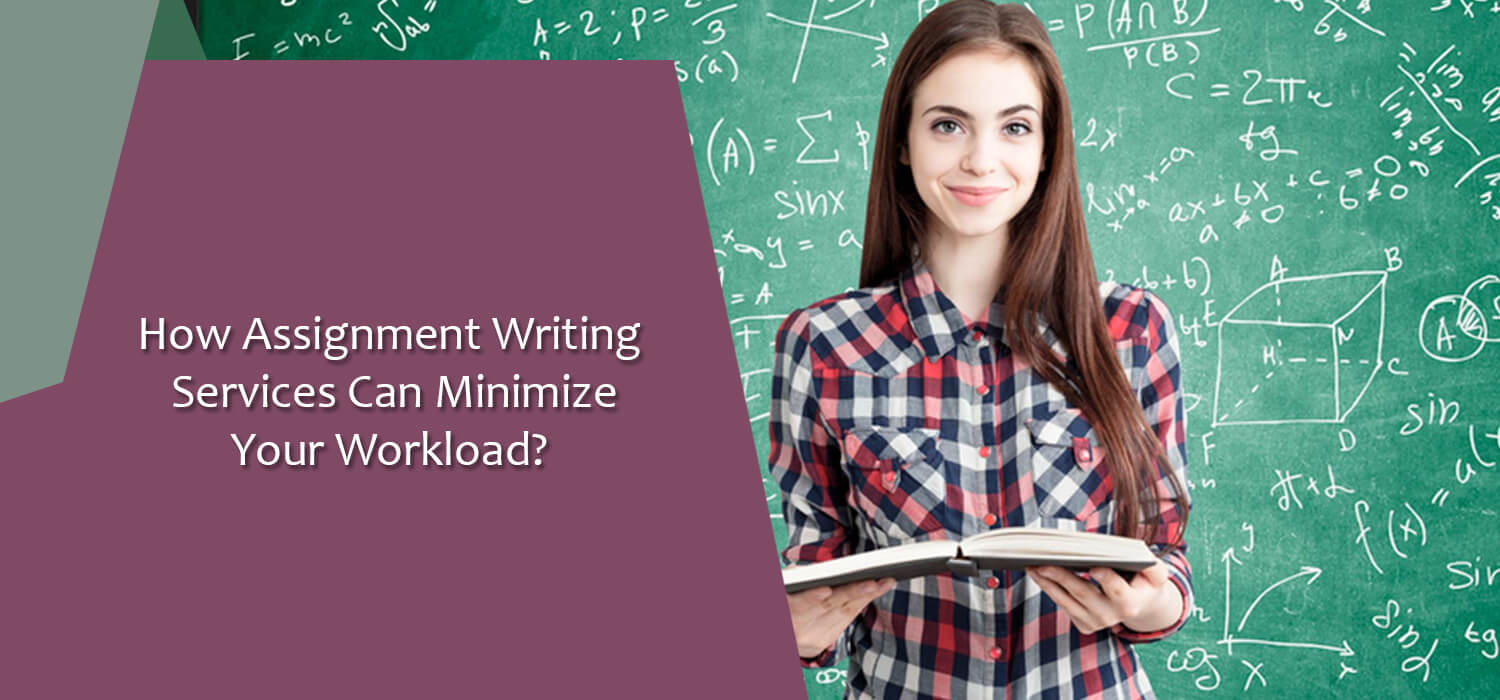 How Assignment Writing Services Can Minimize Your Workload?