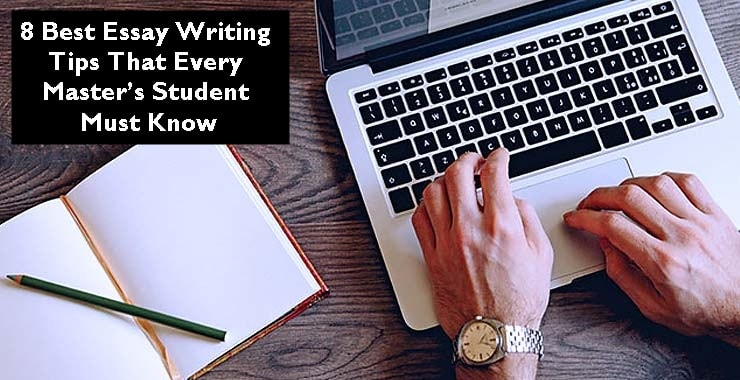8 Best Essay Writing Tips That Every Master's Student Must Know