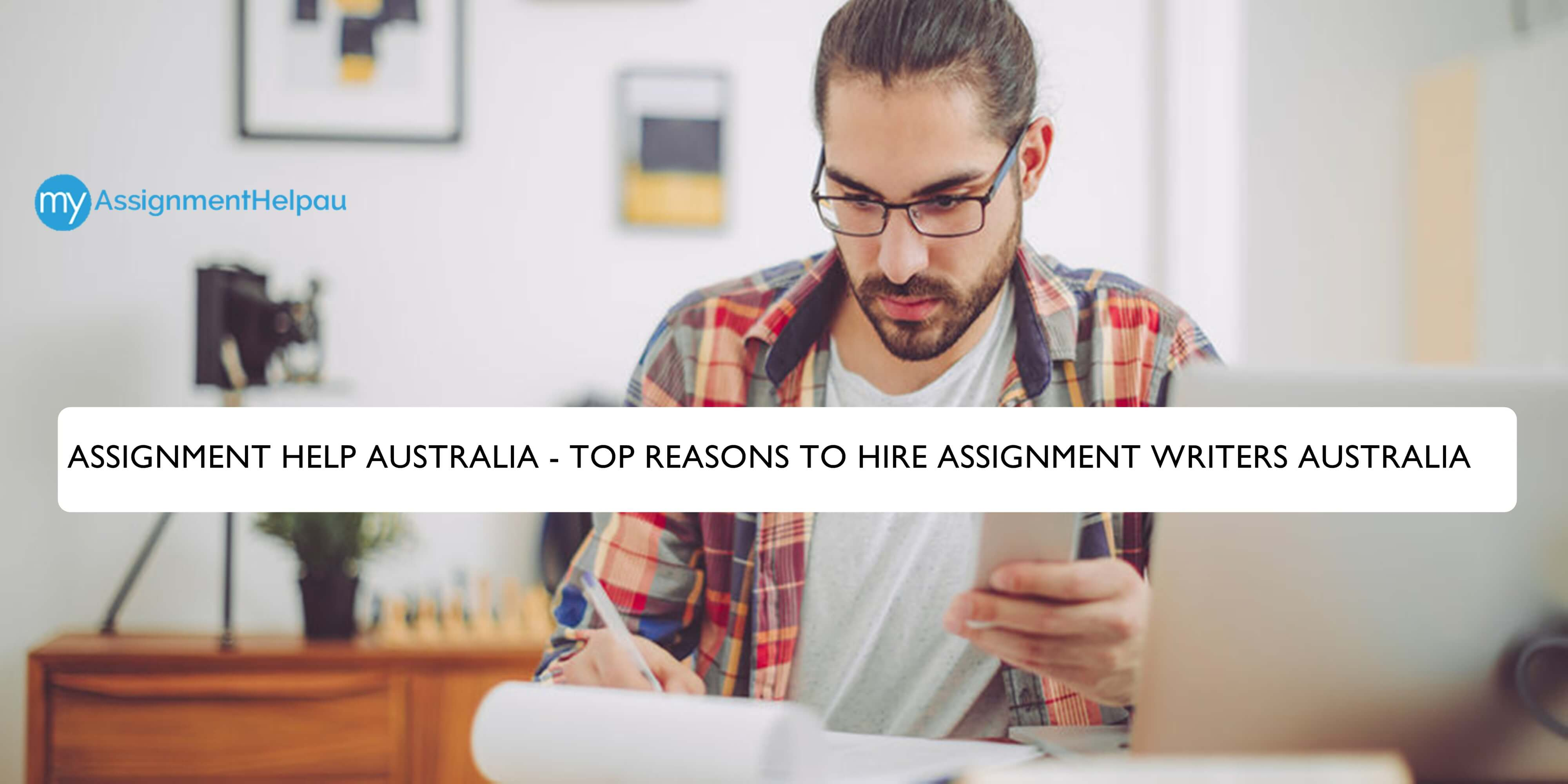 Assignment Help Services - Top Reasons to Hire Assignment Writers Australia