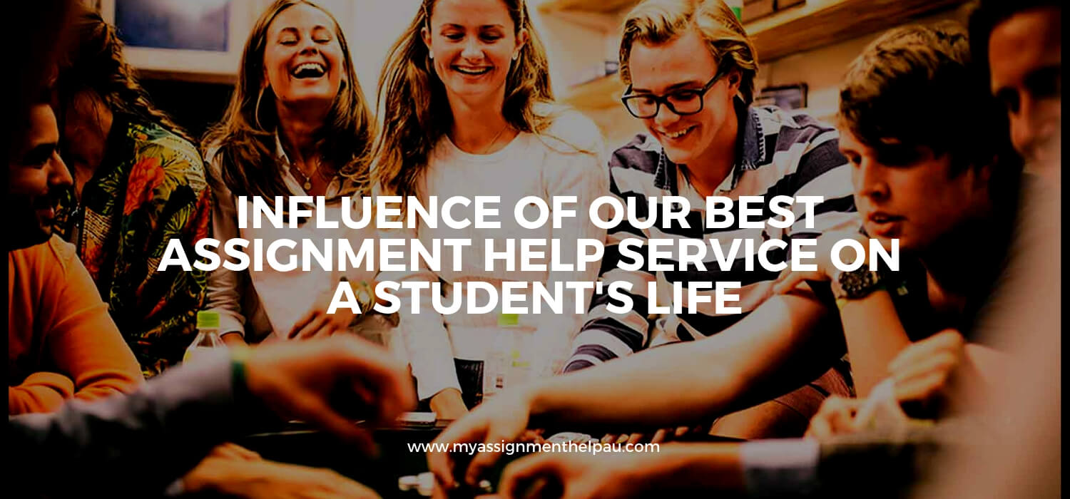Influence of Our Best Assignment Help Service on A Student's Life