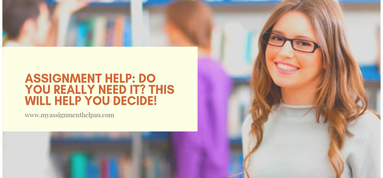 Assignment Help: Do You Really Need It? This Will Help You Decide!