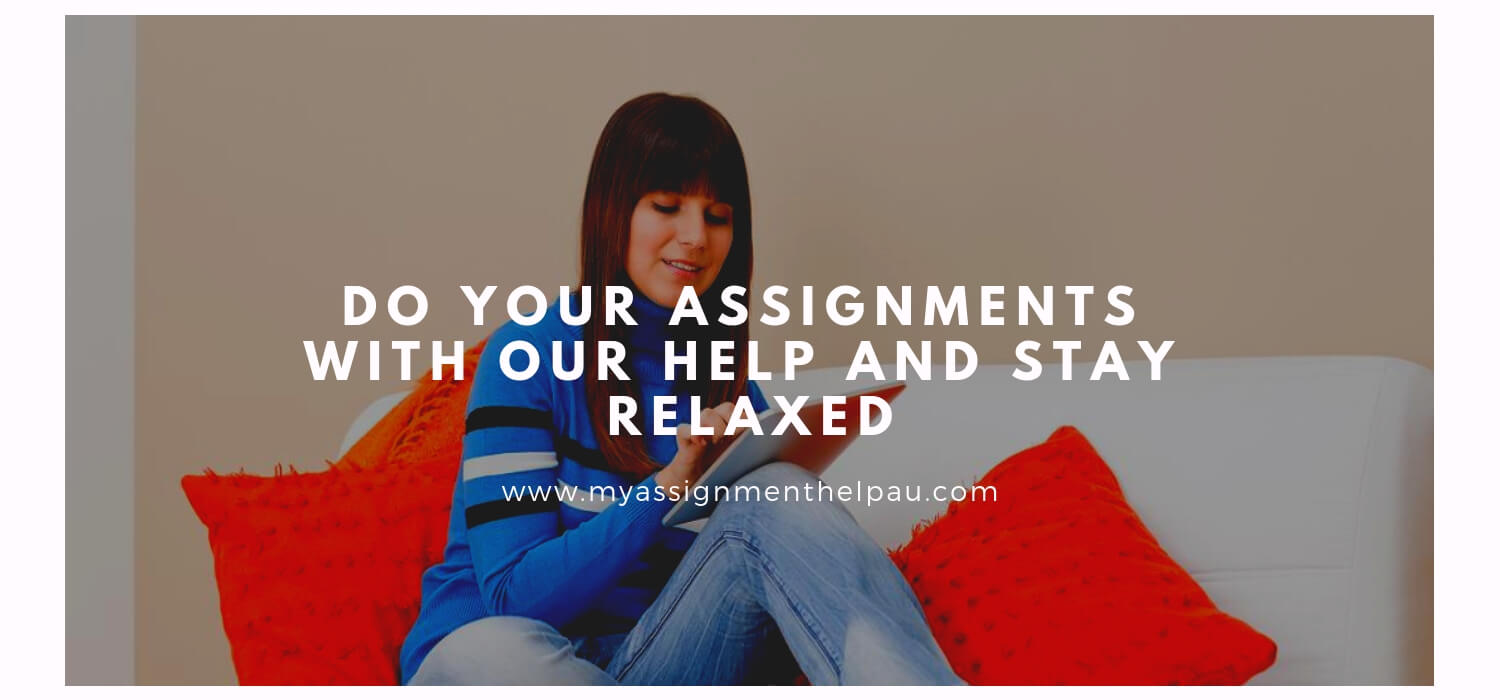Do your Assignments with our Help and Stay Relaxed