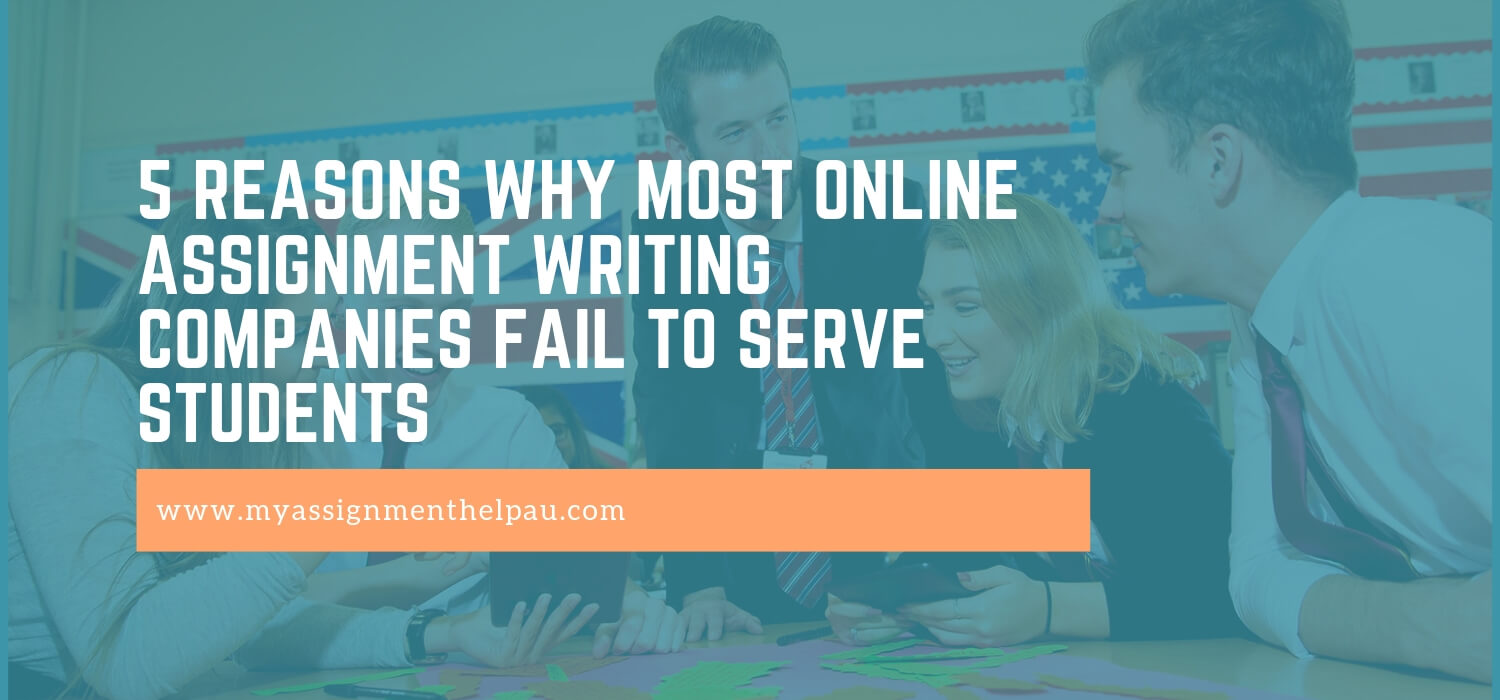 5 Reasons Why Most Online Assignment Writing Companies Fail To Serve Students