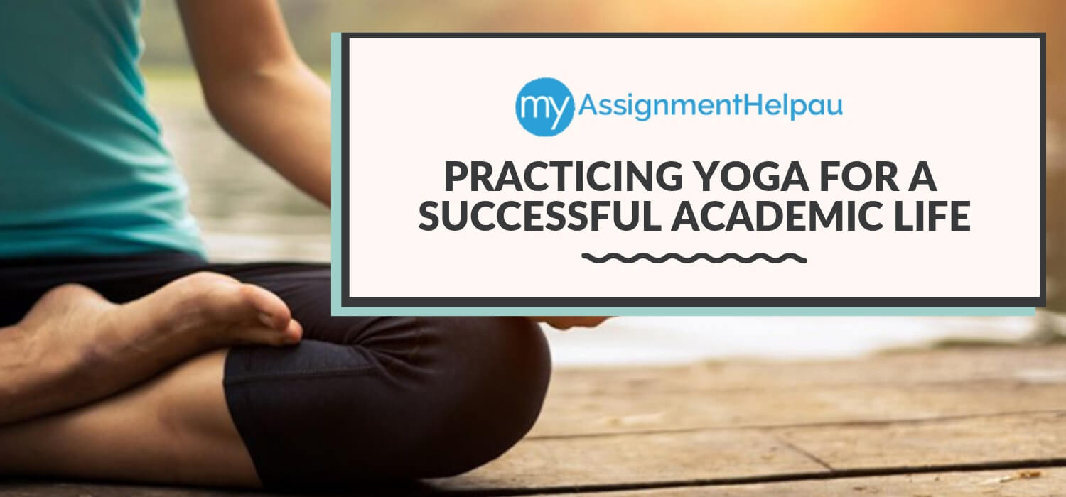 Practicing Yoga for a Successful Academic Life