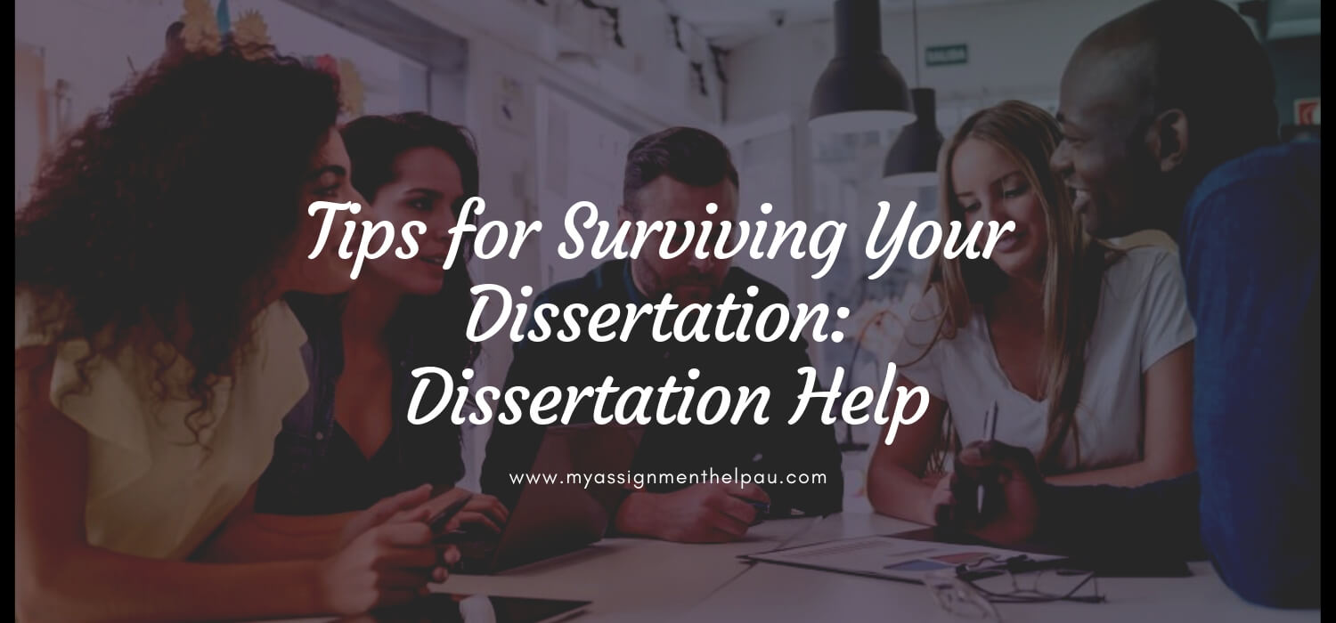 Tips for Surviving Your Dissertation: Dissertation Help