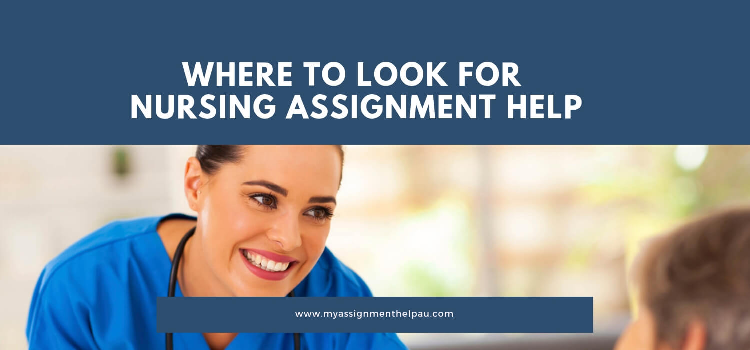 Where to look for Nursing Assignment Help?