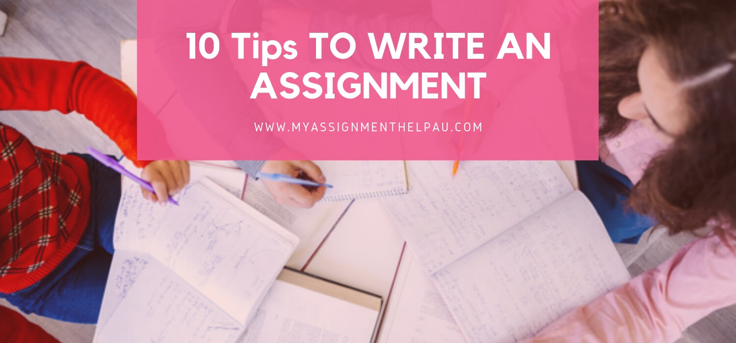 10 Tips TO WRITE AN ASSIGNMENT