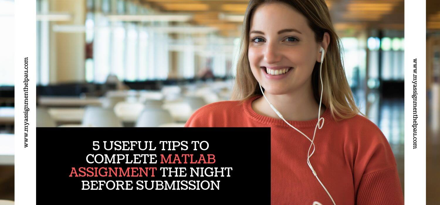 5 Useful Tips to Complete MATLAB Assignment the Night Before Submission