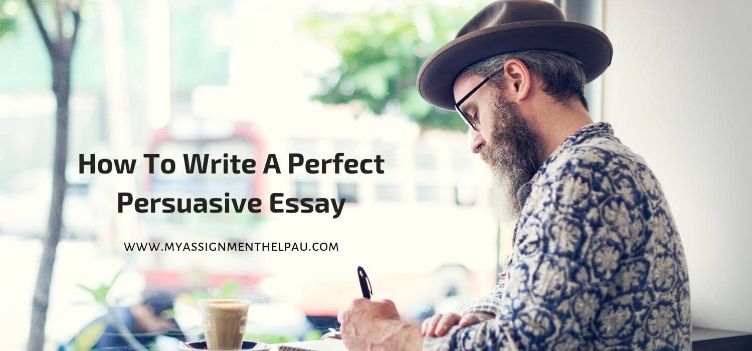 How to Write a Perfect Persuasive Essay