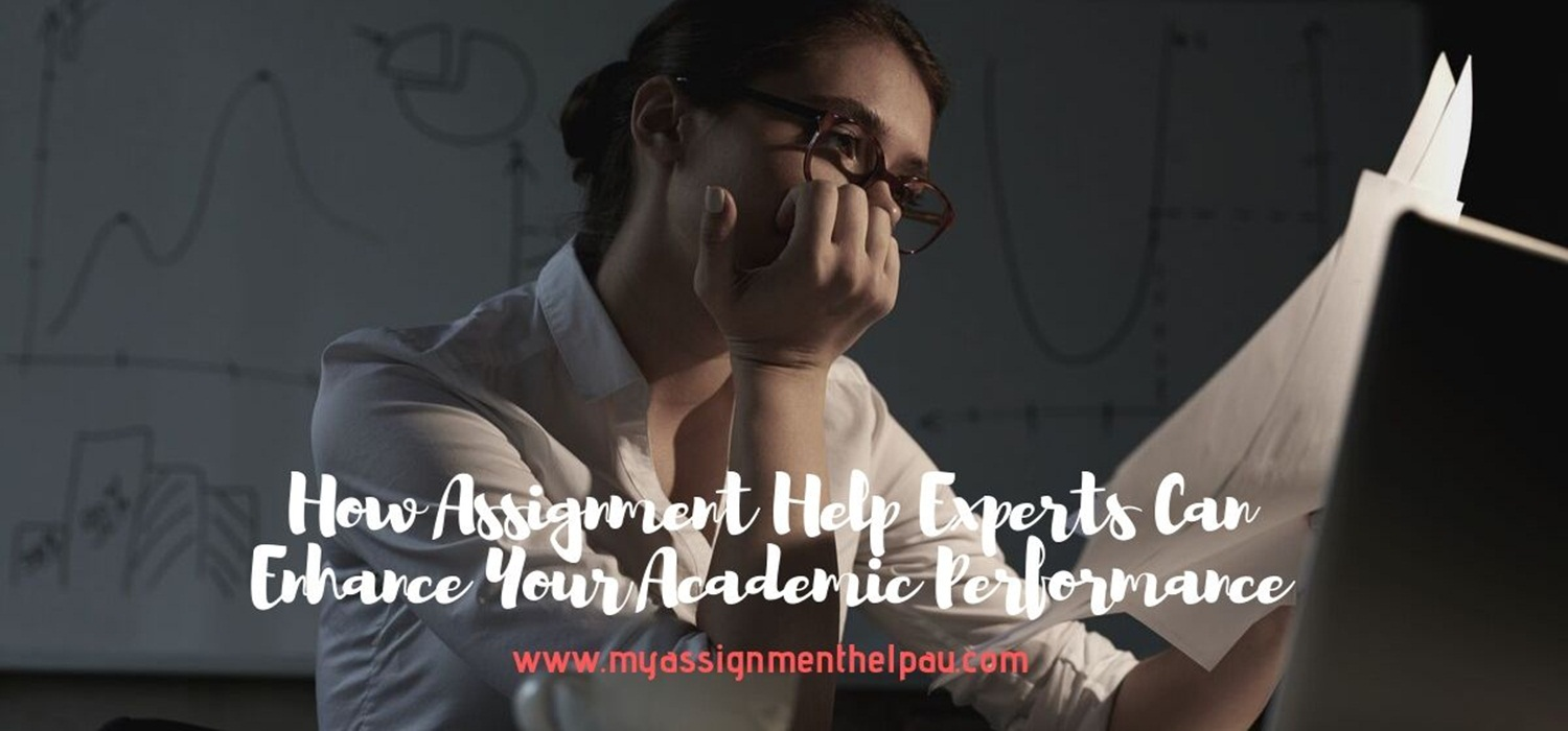 How Assignment Help Experts Can Enhance Your Academic Performance