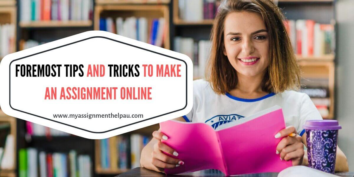 Foremost Tips and Tricks to Make an Assignment Online