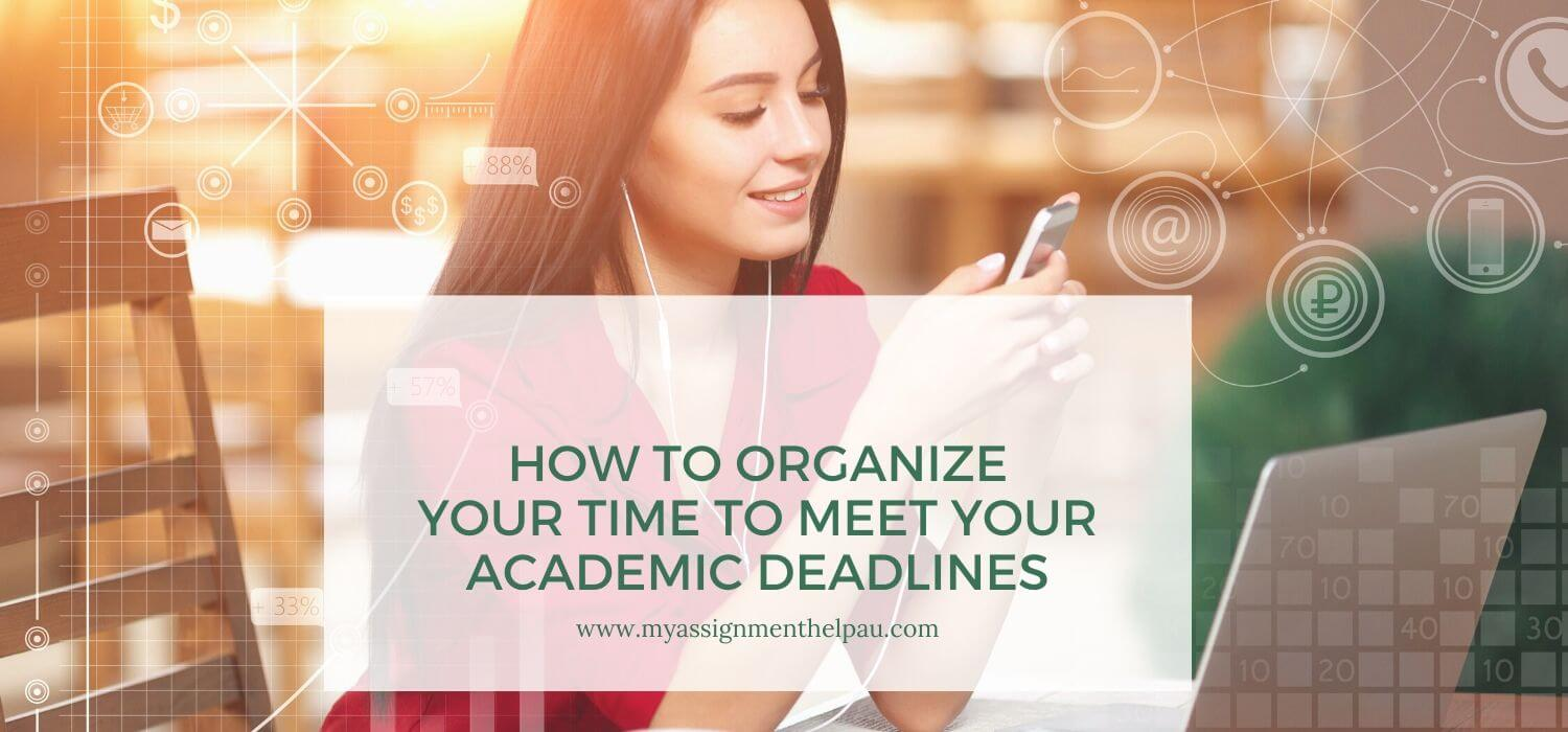 How to Organize Your Time to Meet Your Academic Deadlines?