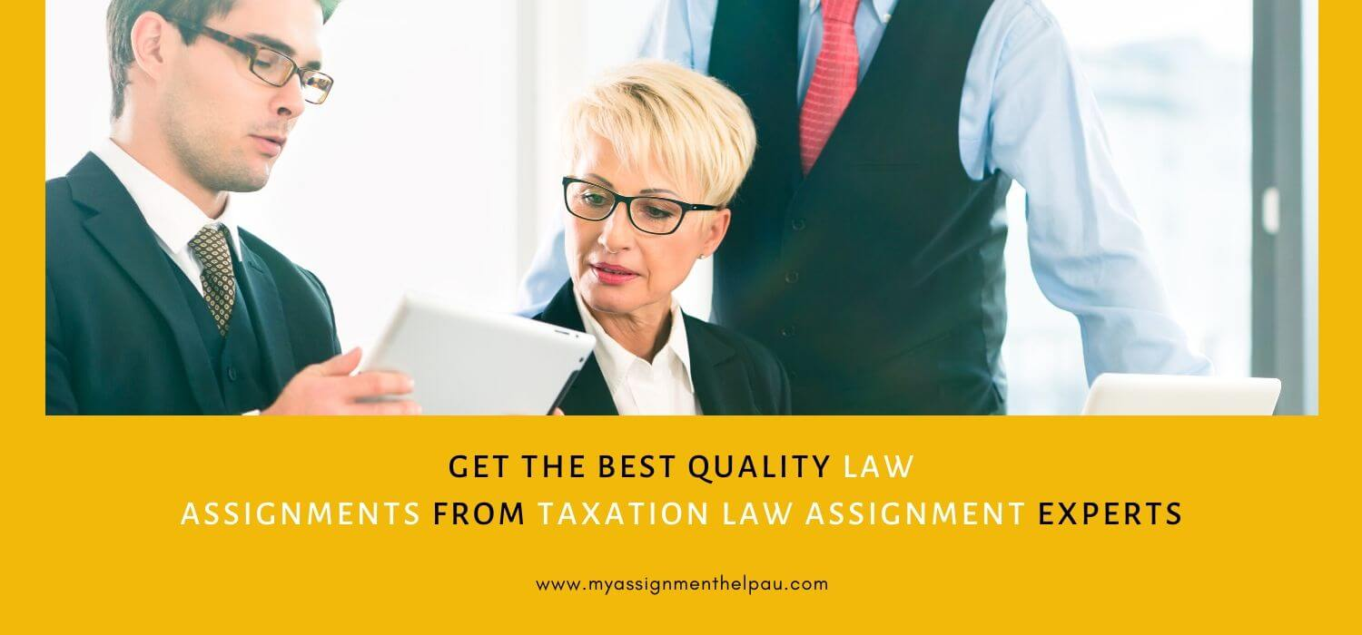 Get the Best Quality Law Assignments from Taxation Law Assignment Experts!