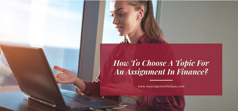 How To Choose A Topic For An Assignment In Finance?
