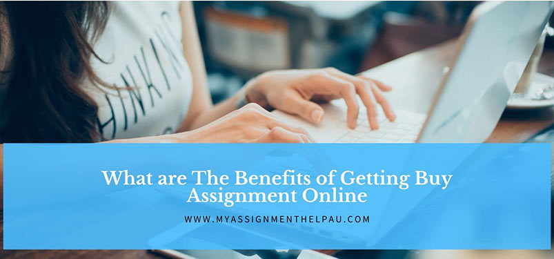 What are The Benefits of Getting Buy Assignment Online?