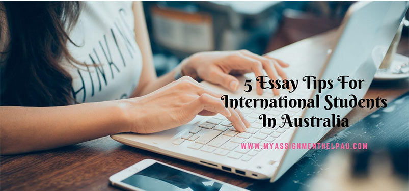 5 Essay Tips For International Students In Australia