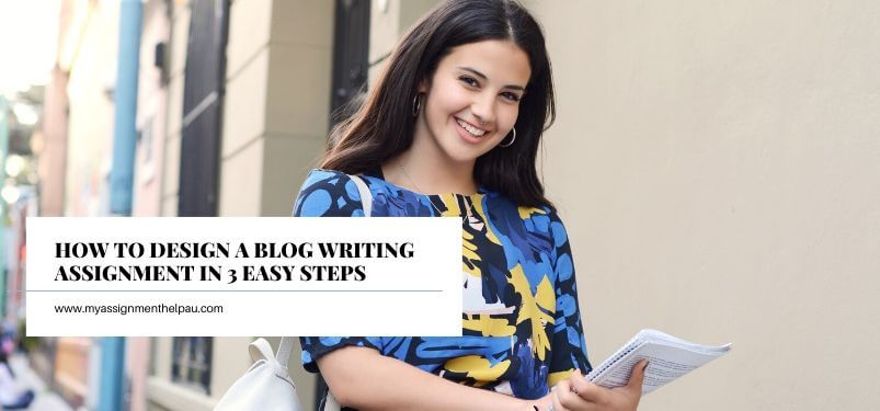 How to Design a Blog Writing Assignment in 3 Easy Steps